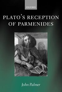 Book Platos Reception of Parmenides by John A. Palmer