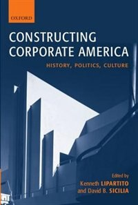 Book Constructing Corporate America: History, Politics, Culture by KENNETH LIPARTITO