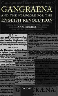Book Gangraena and the Struggle for the English Revolution by Ann Hughes