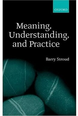 Book Meaning, Understanding, and Practice: Philosophical Essays by Barry Stroud