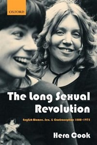 Book The Long Sexual Revolution: English Women, Sex, and Contraception 1800-1975 by Hera Cook