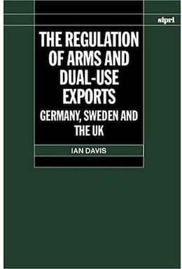Book The Regulation of Arms and Dual-Use Exports: Germany, Sweden and the UK by Ian Davis