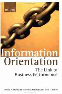 Information Orientation: The Link to Business Performance by Donald A. Marchand