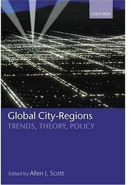 Book Global City-Regions: Trends, Theory, Policy by Allen J. Scott
