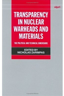 Book Transparency in Nuclear Warheads and Materials: The Political and Technical Dimensions by Nicholas Zarimpas