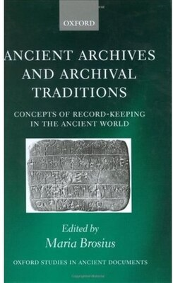 Book Ancient Archives and Archival Traditions: Concepts of Record-Keeping in the Ancient World by Maria Brosius