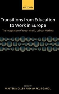 Book Transitions from Education to Work in Europe: The Integration of Youth into EU Labour Markets by Walter Muller