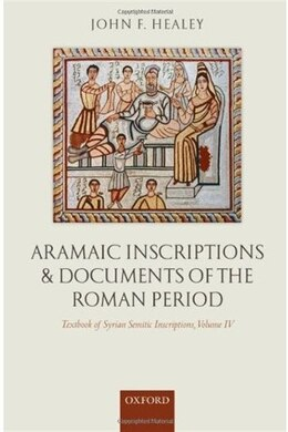 Book Aramaic Inscriptions and Documents of the Roman Period: Textbook of Syrian Semitic Inscriptions… by John F. Healey