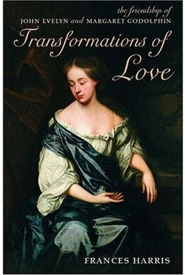 Book Transformations of Love: The Friendship of John Evelyn and Margaret Godolphin by Frances Harris