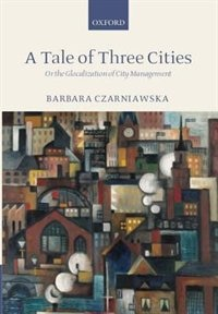 Book A Tale of Three Cities: Or the Glocalization of City Management by Barbara Czarniawska