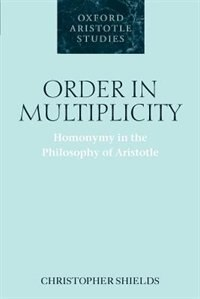 Book Order in Multiplicity: Homonymy in the Philosophy of Aristotle by Christopher Shields