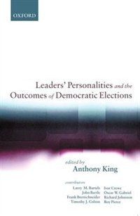 Book Leaders Personalities and the Outcomes of Democratic Elections by Anthony King