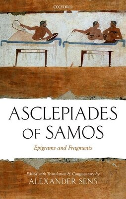 Book Asclepiades of Samos: Epigrams and Fragments by Alexander Sens