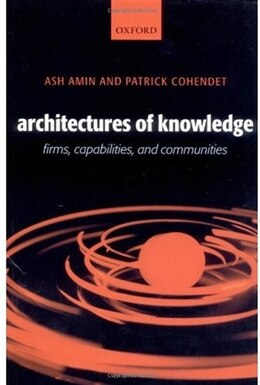 Book Architectures Of Knowledge: Firms, Capabilities, and Communities by Ash Amin