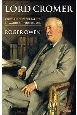 Book Lord Cromer: Victorian Imperialist, Edwardian Proconsul by Roger Owen