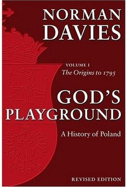 Book Gods Playground A History of Poland: Volume 1: The Origins to 1795 by Norman Davies