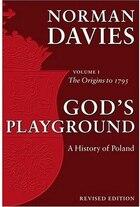 Gods Playground A History of Poland: Volume 1: The Origins to 1795