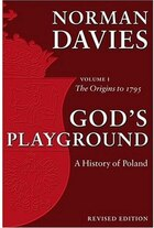 Gods Playground A History of Poland: Volume 1: The Origins to 1795