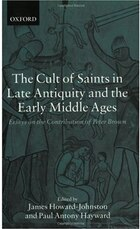 The Cult of Saints in Late Antiquity and the Early Middle Ages: Essays on the Contribution of Peter…