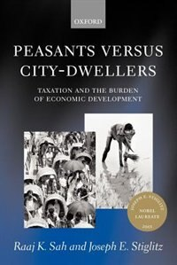 Book Peasants versus City-Dwellers: Taxation and the Burden of Economic Development by Raaj K. Sah
