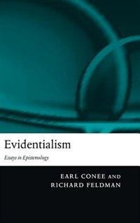 Evidentialism: Essays in Epistemology
