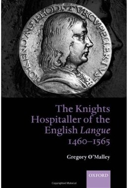 Book The Knights Hospitaller of the English Langue 1460-1565 by Gregory OMalley