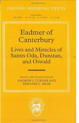 Book Eadmer of Canterbury: Lives and Miracles of Saints Oda, Dunstan, and Oswald by Bernard J. Muir
