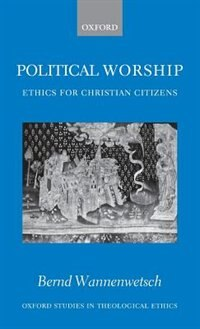 Political Worship: Ethics for Christian Citizens