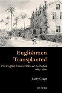 Book Englishmen Transplanted: The English Colonization of Barbados 1627-1660 by Larry Gragg