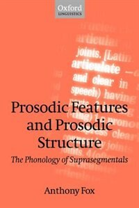 Book Prosodic Features and Prosodic Structure: The Phonology of Suprasegmentals by Anthony Fox