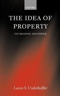 Book The Idea of Property: Its Meaning and Power by Laura Underkuffler