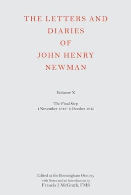 Book The Letters and Diaries of John Henry Newman Volume X: The Final Step: 1 November 1843 - 6 October… by Francis J. McGrath, FMS