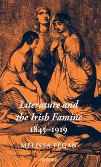 Book Literature and the Irish Famine 1845-1919 by Melissa Fegan