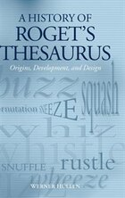 A History of Rogets Thesaurus: Origins, Development, and Design
