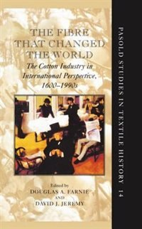 Book The Fibre that Changed the World: The Cotton Industry in International Perspective, 1600-1990s by Douglas Farnie