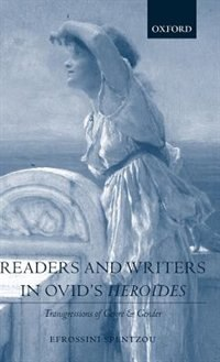 Readers and Writers in Ovids Heroides: Transgressions of Genre and Gender