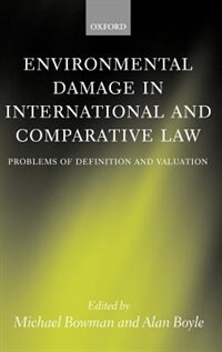 Book Environmental Damage in International and Comparative Law: Problems of Definition and Valuation by Michael Bowman
