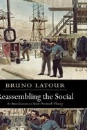 Reassembling the Social: An Introduction to Actor-Network-Theory by Bruno Latour