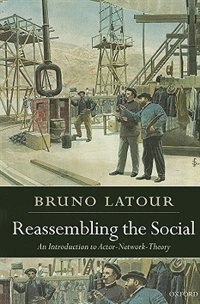Book Reassembling the Social: An Introduction to Actor-Network-Theory by Bruno Latour