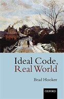 Book Ideal Code, Real World: A Rule-Consequentialist Theory of Morality by Brad Hooker