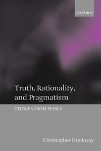 Book Truth, Rationality, and Pragmatism: Themes from Peirce by Christopher Hookway