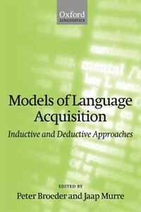 Book Models of Language Acquisition: Inductive and Deductive Approaches by Peter Broeder