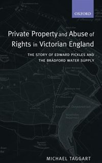 Book Private Property and Abuse of Rights in Victorian England: The Story of Edward Pickles and the… by Michael Taggart