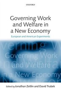 Book Governing Work and Welfare in a New Economy: European and American Experiments by Jonathan Zeitlin