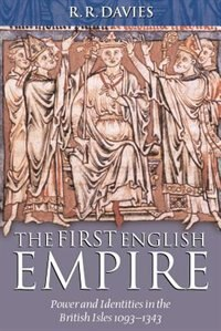 Book The First English Empire: Power and Identities in the British Isles 1093-1343 by R. R. Davies