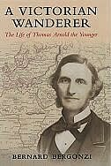 Book A Victorian Wanderer: The Life of Thomas Arnold the Younger by Bernard Bergonzi