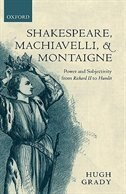 Book Shakespeare, Machiavelli, and Montaigne: Power and Subjectivity from Richard II to Hamlet by Hugh Grady