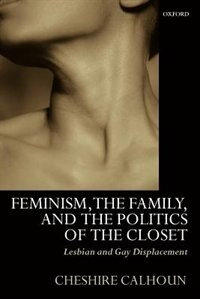 Book Feminism, the Family, and the Politics of the Closet: Lesbian and Gay Displacement by Cheshire Calhoun