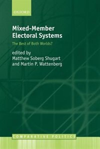 Book Mixed-Member Electoral Systems: The Best of Both Worlds? by Matthew Shugart