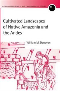 Book Cultivated Landscapes of Native Amazonia and the Andes by William M. Denevan